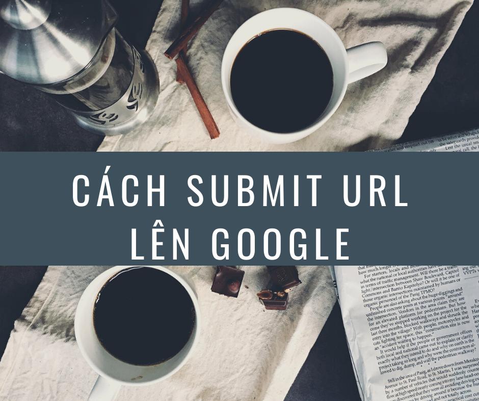Cách submit website, bài viết lên google đơn giản