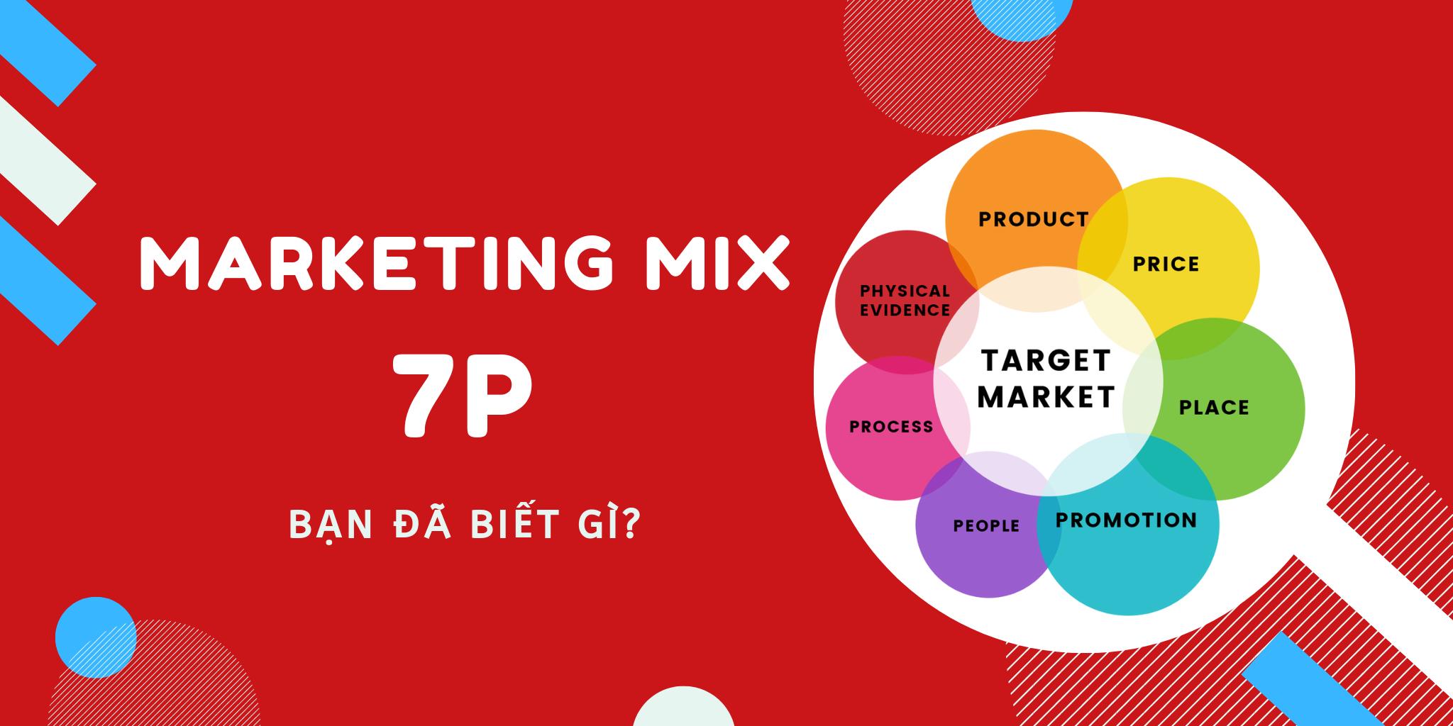 7P trong marketing: Cách ứng dụng 7P vào Marketing Mix