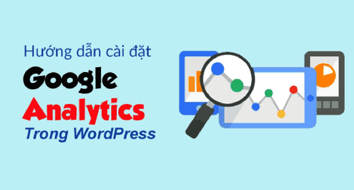 Hướng dẫn thêm google analytics vào wordpress