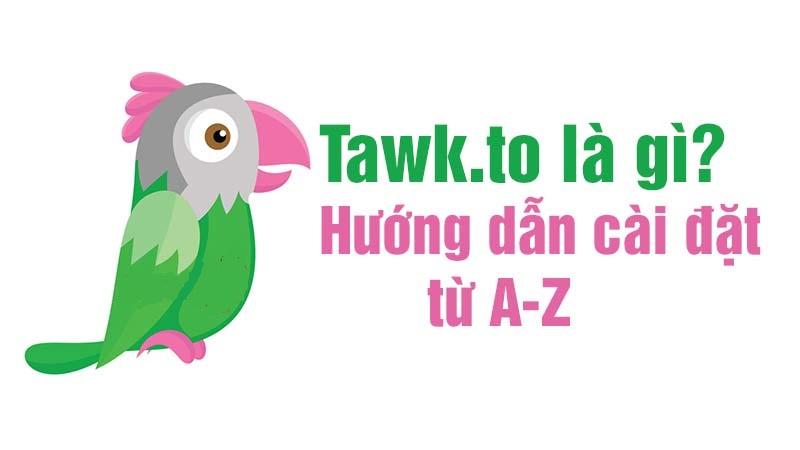 Hướng dẫn cài đặt và sử dụng Tawk.to cho website